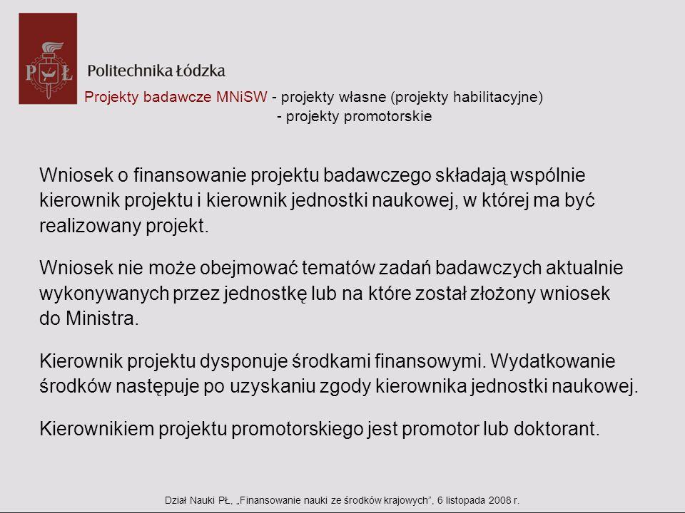 Projekty badawcze MNiSW - projekty własne (projekty habilitacyjne) - projekty promotorskie Wniosek o finansowanie projektu badawczego składają wspólni