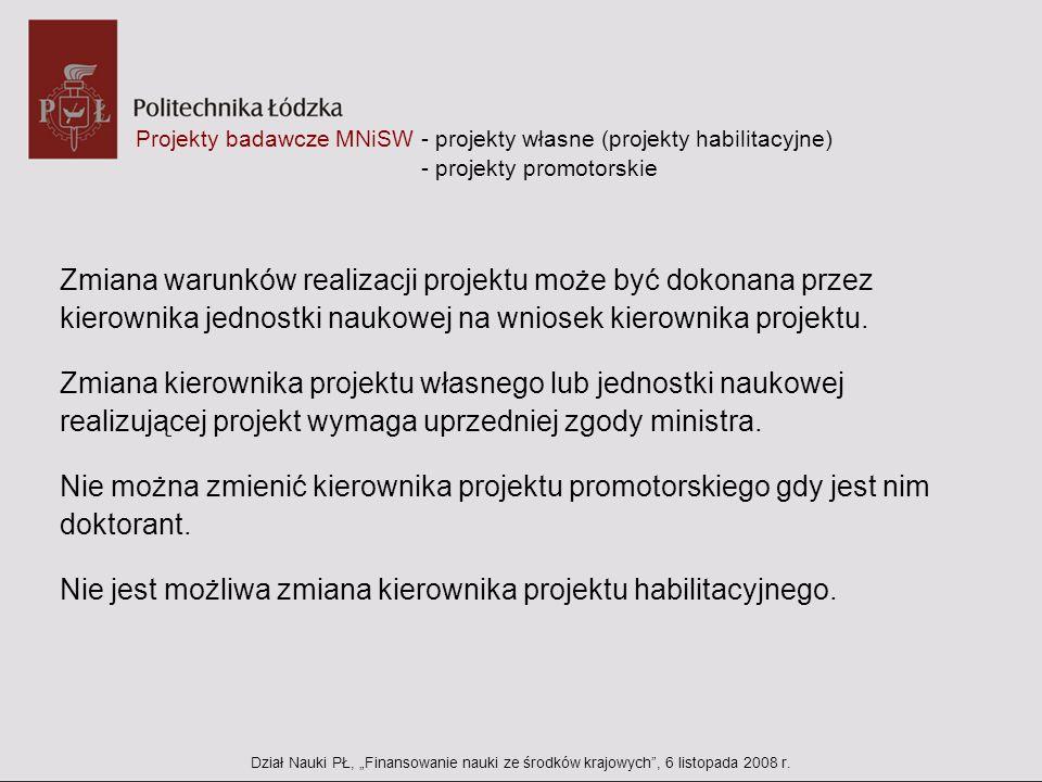 Projekty badawcze MNiSW - projekty własne (projekty habilitacyjne) - projekty promotorskie Zmiana warunków realizacji projektu może być dokonana przez