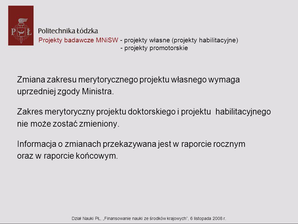 Projekty badawcze MNiSW - projekty własne (projekty habilitacyjne) - projekty promotorskie Zmiana zakresu merytorycznego projektu własnego wymaga uprz
