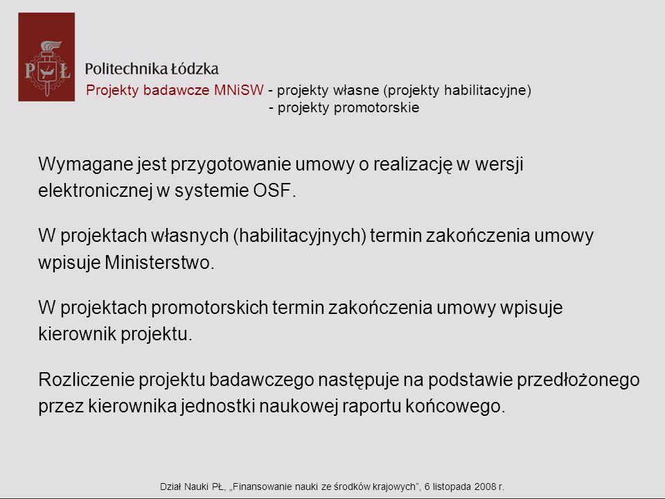Projekty badawcze MNiSW - projekty własne (projekty habilitacyjne) - projekty promotorskie Wymagane jest przygotowanie umowy o realizację w wersji ele