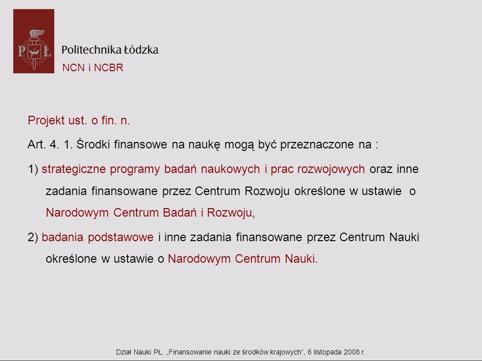 NCN i NCBR Projekt ust. o fin. n. Art. 4. 1. Środki finansowe na naukę mogą być przeznaczone na : 1) strategiczne programy badań naukowych i prac rozw