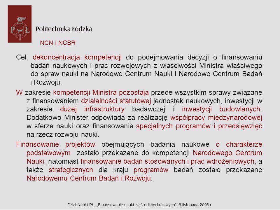 NCN i NCBR Cel: dekoncentracja kompetencji do podejmowania decyzji o finansowaniu badań naukowych i prac rozwojowych z właściwości Ministra właściwego