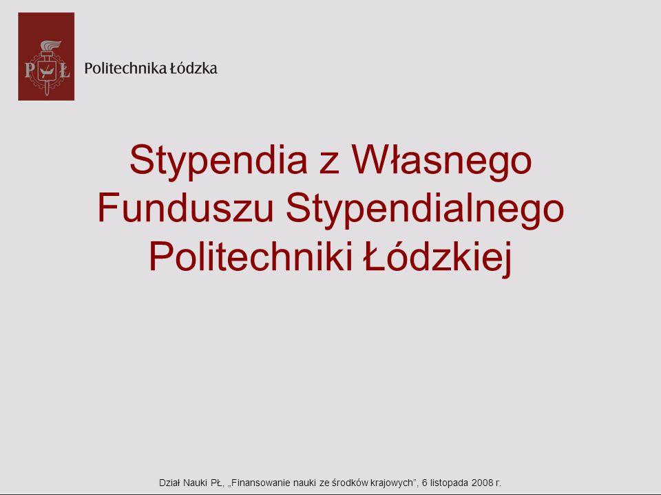 Stypendia z Własnego Funduszu Stypendialnego Politechniki Łódzkiej Dział Nauki PŁ, Finansowanie nauki ze środków krajowych, 6 listopada 2008 r.