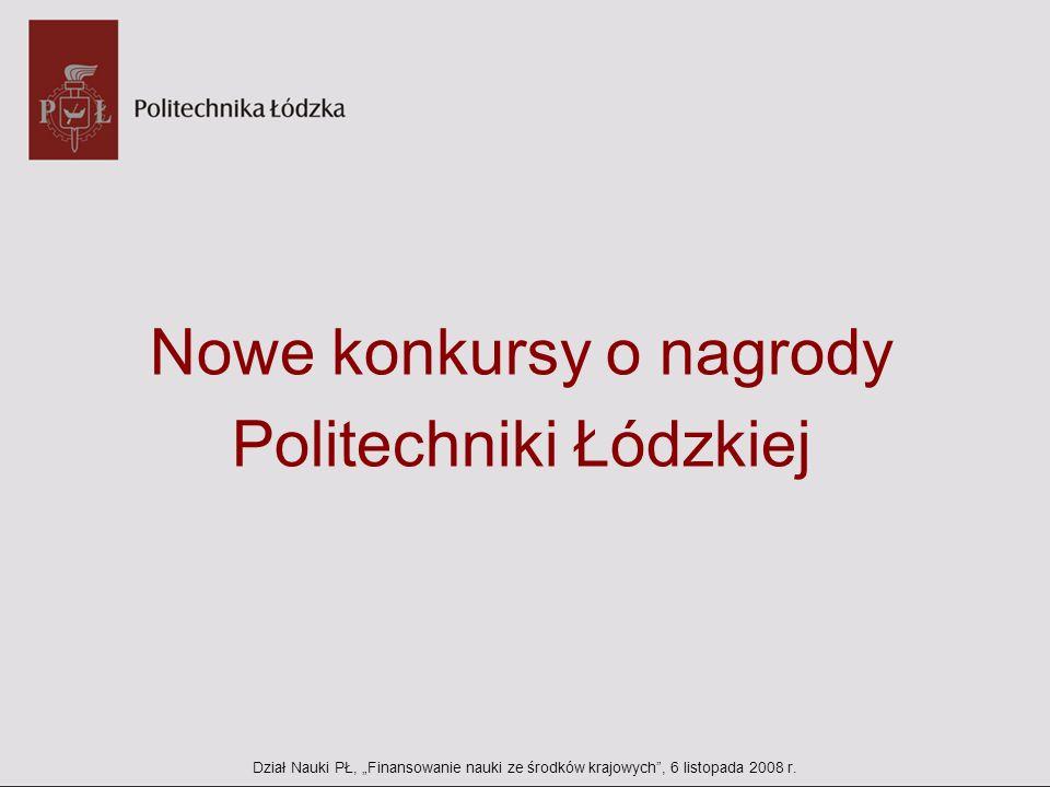 Nowe konkursy o nagrody Politechniki Łódzkiej Dział Nauki PŁ, Finansowanie nauki ze środków krajowych, 6 listopada 2008 r.
