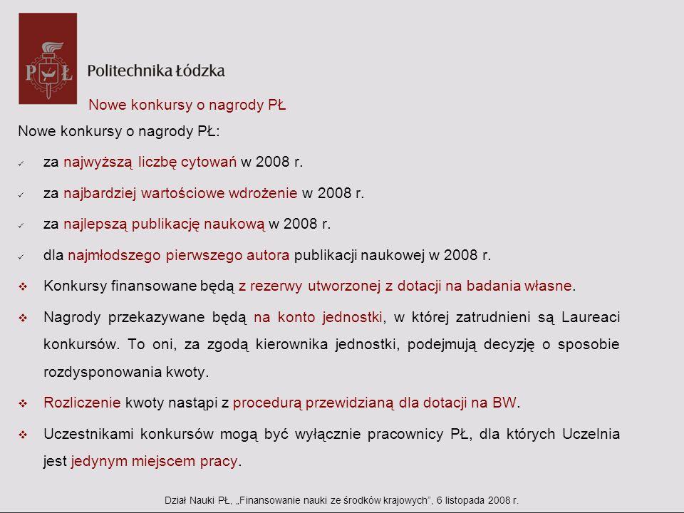 Nowe konkursy o nagrody PŁ Nowe konkursy o nagrody PŁ: za najwyższą liczbę cytowań w 2008 r. za najbardziej wartościowe wdrożenie w 2008 r. za najleps