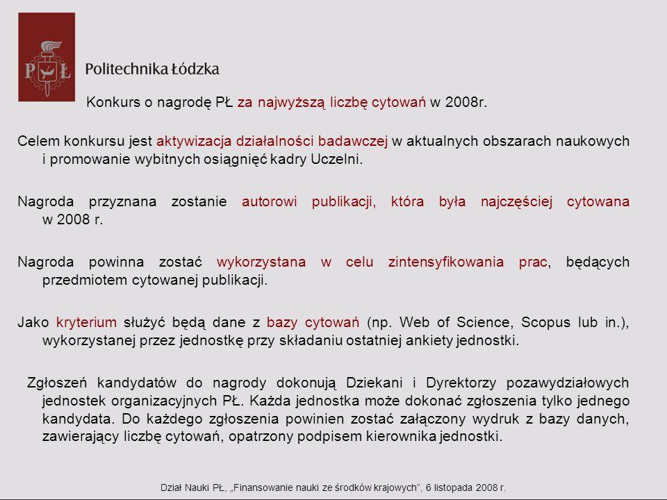 Konkurs o nagrodę PŁ za najwyższą liczbę cytowań w 2008r. Celem konkursu jest aktywizacja działalności badawczej w aktualnych obszarach naukowych i pr