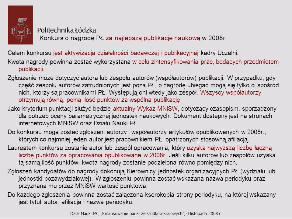 Konkurs o nagrodę PŁ za najlepszą publikację naukową w 2008r. Celem konkursu jest aktywizacja działalności badawczej i publikacyjnej kadry Uczelni. Kw