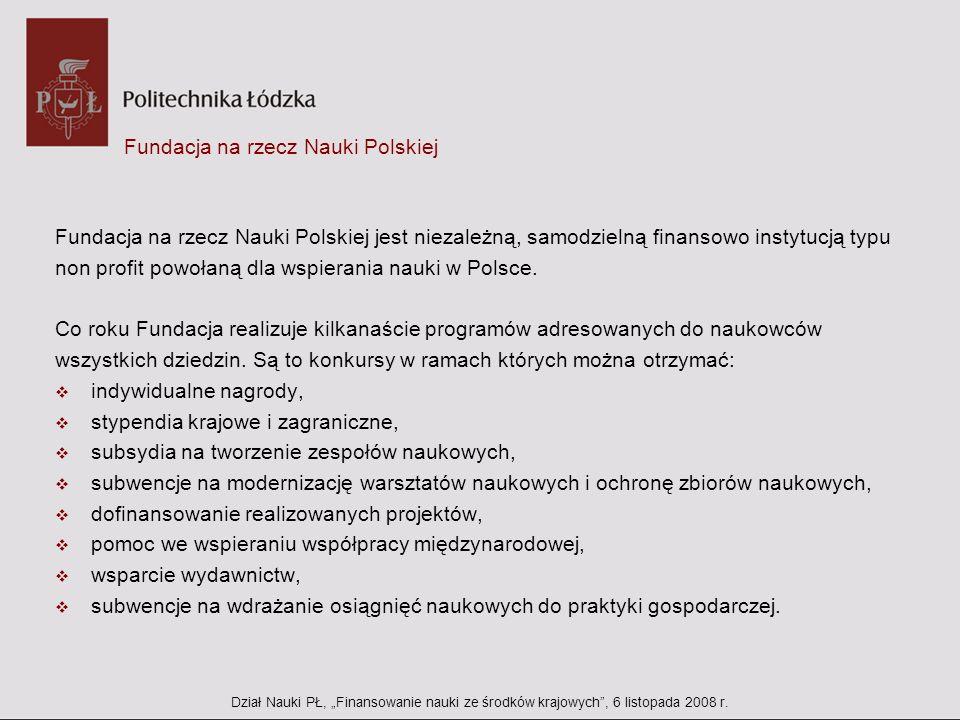 Fundacja na rzecz Nauki Polskiej Fundacja na rzecz Nauki Polskiej jest niezależną, samodzielną finansowo instytucją typu non profit powołaną dla wspie