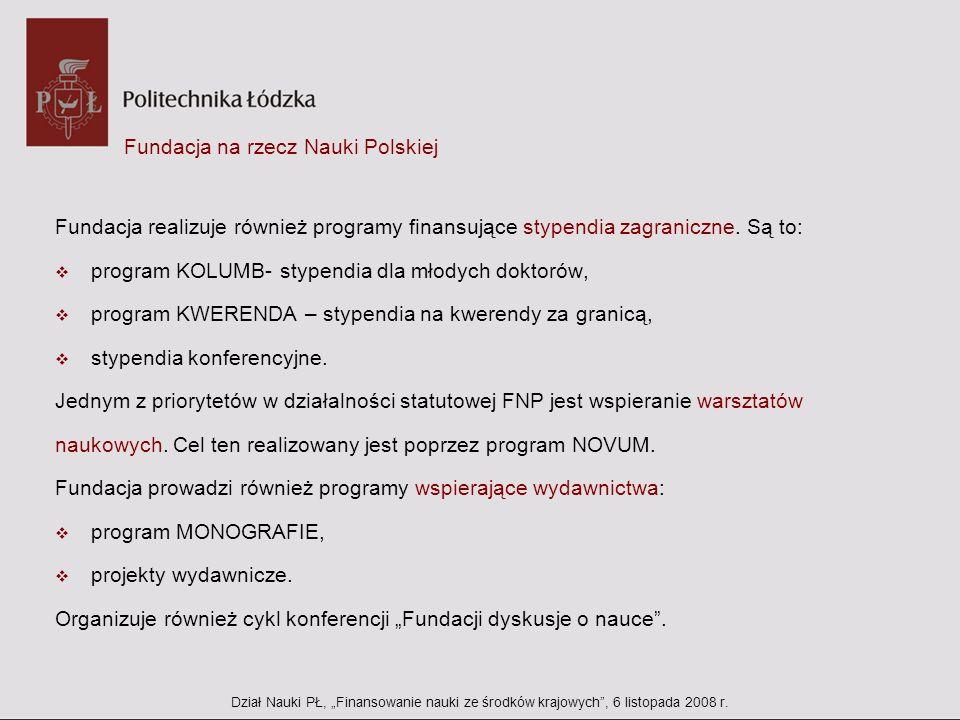 Fundacja na rzecz Nauki Polskiej Fundacja realizuje również programy finansujące stypendia zagraniczne. Są to: program KOLUMB- stypendia dla młodych d
