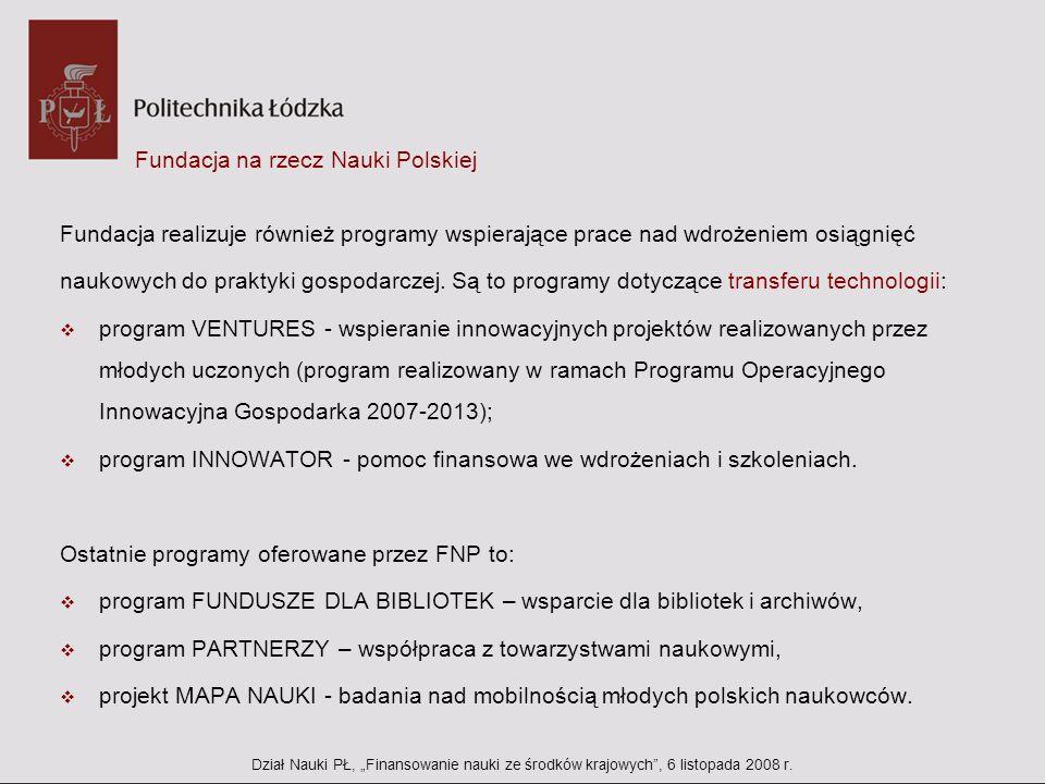 Fundacja na rzecz Nauki Polskiej Fundacja realizuje również programy wspierające prace nad wdrożeniem osiągnięć naukowych do praktyki gospodarczej. Są