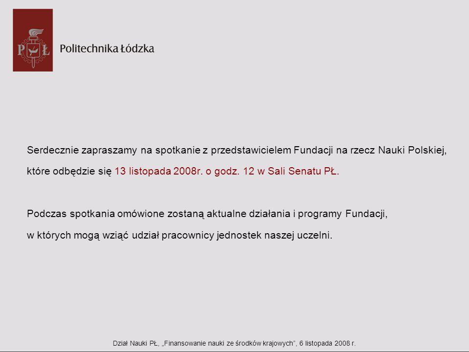 Serdecznie zapraszamy na spotkanie z przedstawicielem Fundacji na rzecz Nauki Polskiej, które odbędzie się 13 listopada 2008r. o godz. 12 w Sali Senat