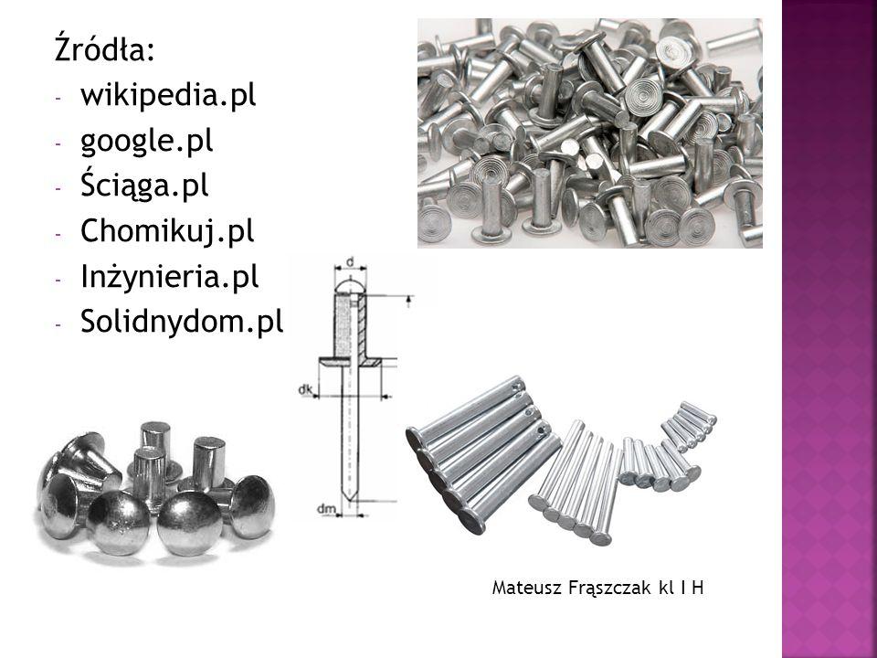 Źródła: - wikipedia.pl - google.pl - Ściąga.pl - Chomikuj.pl - Inżynieria.pl - Solidnydom.pl Mateusz Frąszczak kl I H