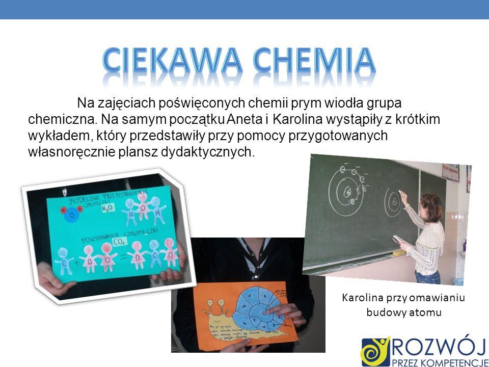 Na zajęciach poświęconych chemii prym wiodła grupa chemiczna. Na samym początku Aneta i Karolina wystąpiły z krótkim wykładem, który przedstawiły przy