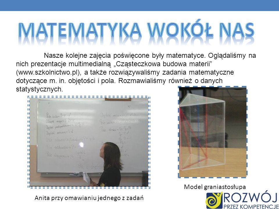 Nasze kolejne zajęcia poświęcone były matematyce. Oglądaliśmy na nich prezentacje multimedialną Cząsteczkowa budowa materii (www.szkolnictwo.pl), a ta