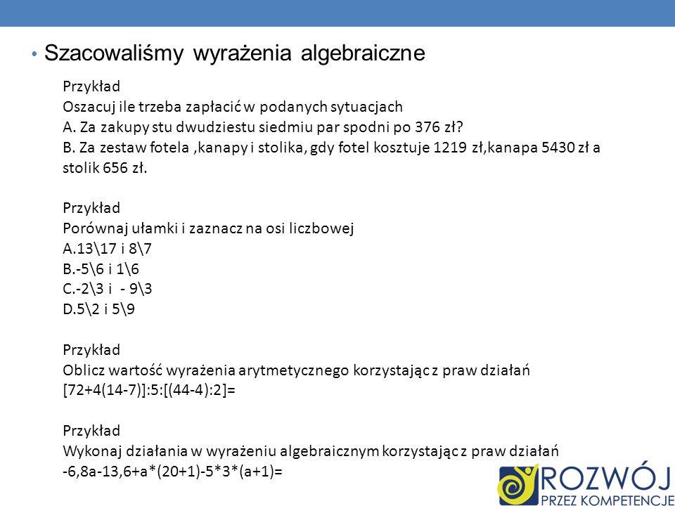 Szacowaliśmy wyrażenia algebraiczne Przykład Oszacuj ile trzeba zapłacić w podanych sytuacjach A. Za zakupy stu dwudziestu siedmiu par spodni po 376 z