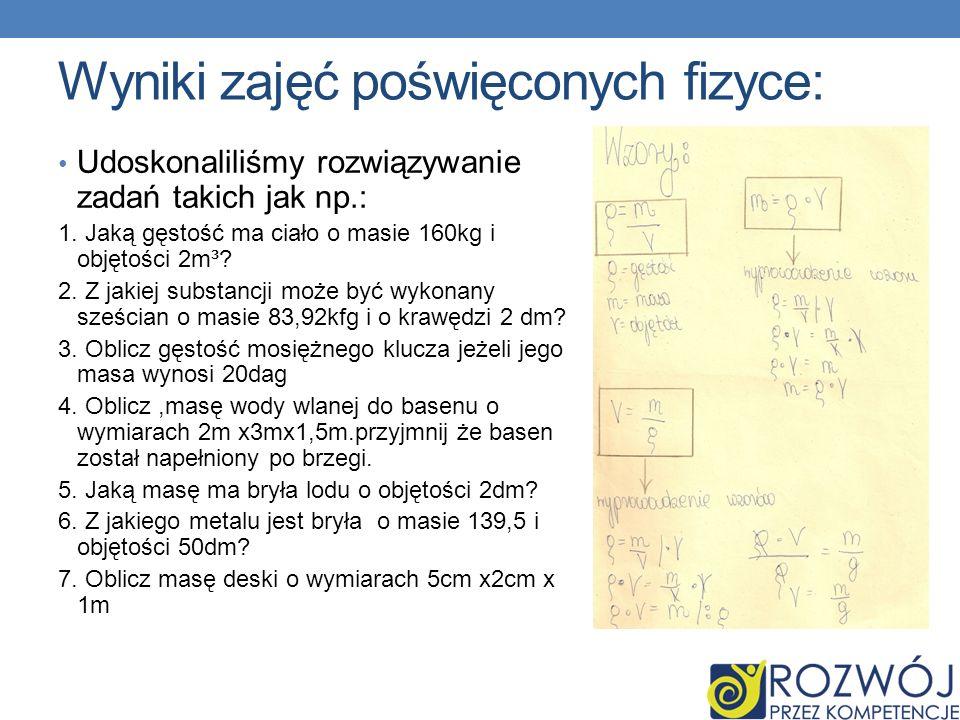Wyniki zajęć poświęconych fizyce: Udoskonaliliśmy rozwiązywanie zadań takich jak np.: 1.