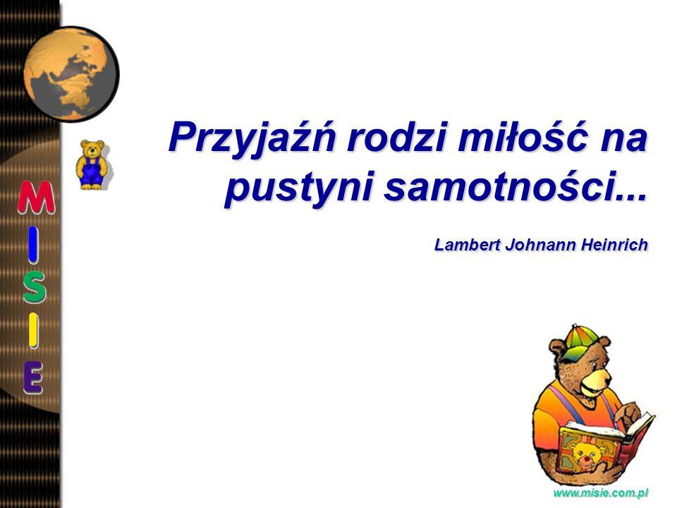 Prezentacja EwaB.www.misie.com.pl Przyjaźń rodzi miłość na pustyni samotności...