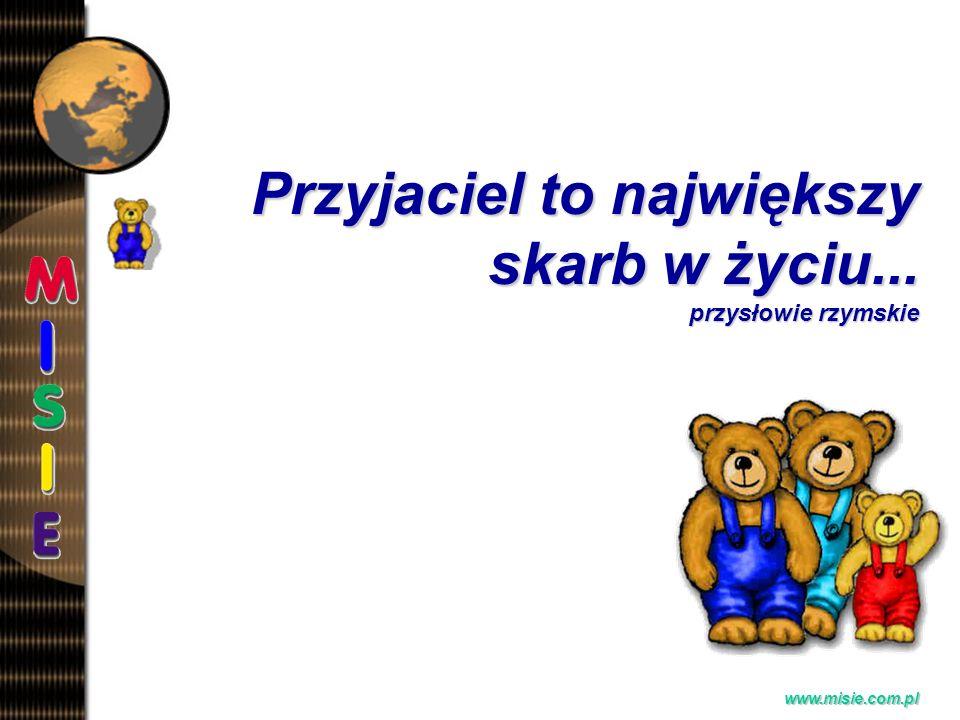 Prezentacja EwaB. www.misie.com.pl Przyjaciel to największy skarb w życiu... przysłowie rzymskie
