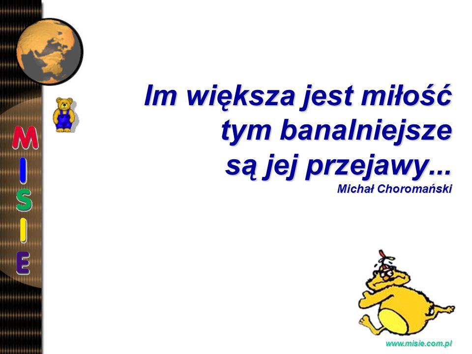 Prezentacja EwaB.www.misie.com.pl Im większa jest miłość tym banalniejsze są jej przejawy...
