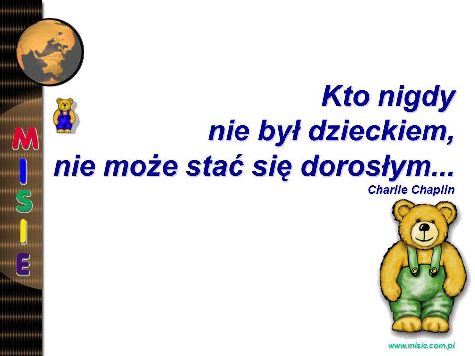 Prezentacja EwaB.www.misie.com.pl Kto nigdy nie był dzieckiem, nie może stać się dorosłym...