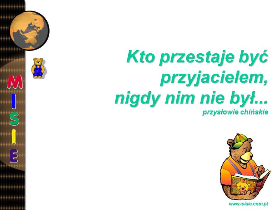 Prezentacja EwaB.www.misie.com.pl Kto przestaje być przyjacielem, nigdy nim nie był...