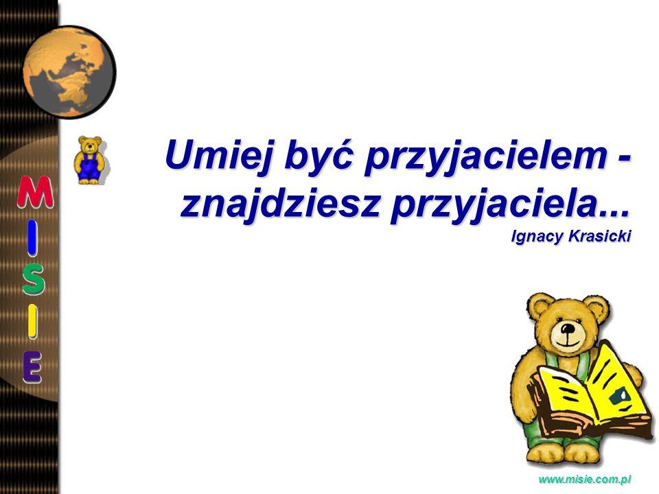 Prezentacja EwaB.www.misie.com.pl Umiej być przyjacielem - znajdziesz przyjaciela...