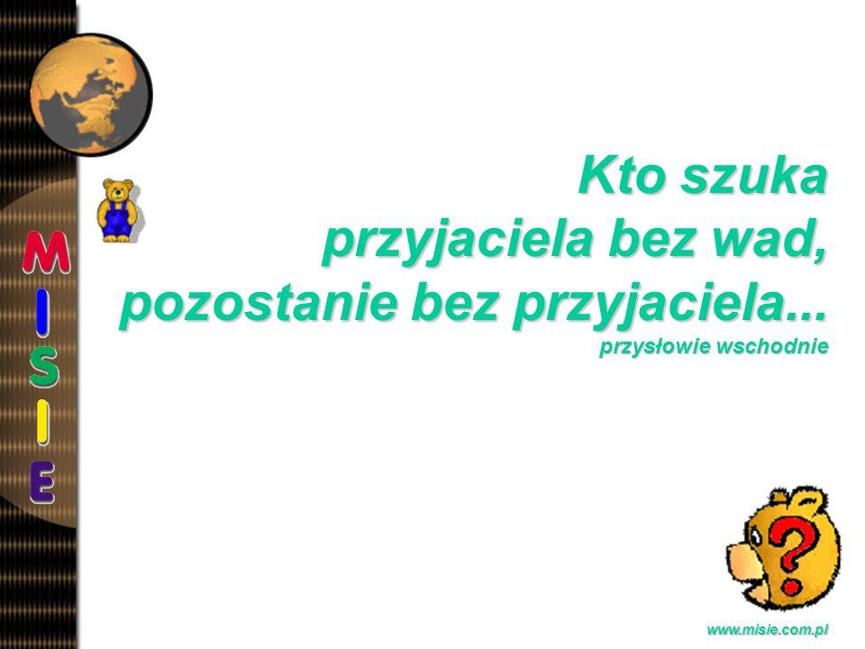 Prezentacja EwaB.www.misie.com.pl Kto szuka przyjaciela bez wad, pozostanie bez przyjaciela...