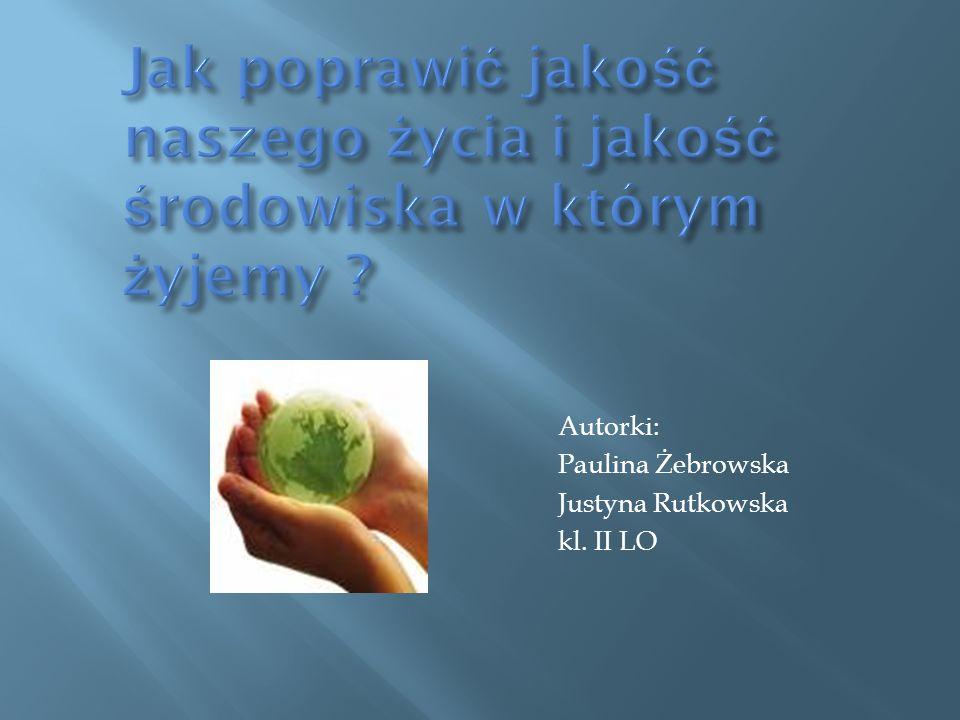 Autorki: Paulina Żebrowska Justyna Rutkowska kl. II LO