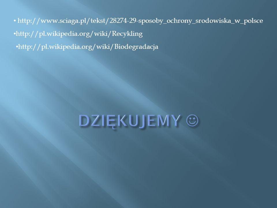 http://www.sciaga.pl/tekst/28274-29-sposoby_ochrony_srodowiska_w_polsce http://pl.wikipedia.org/wiki/Recykling http://pl.wikipedia.org/wiki/Biodegrada