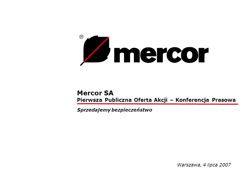 Mercor SA Pierwsza Publiczna Oferta Akcji – Konferencja Prasowa Sprzedajemy bezpieczeństwo Warszawa, 4 lipca 2007