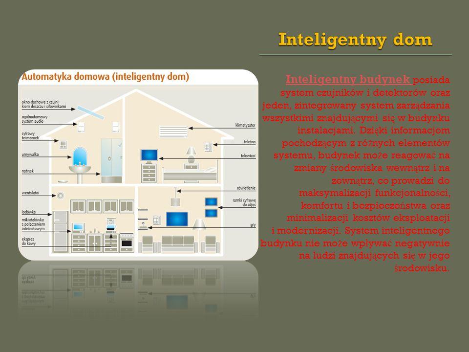 Inteligentny budynek Inteligentny budynek posiada system czujników i detektorów oraz jeden, zintegrowany system zarz ą dzania wszystkimi znajduj ą cym