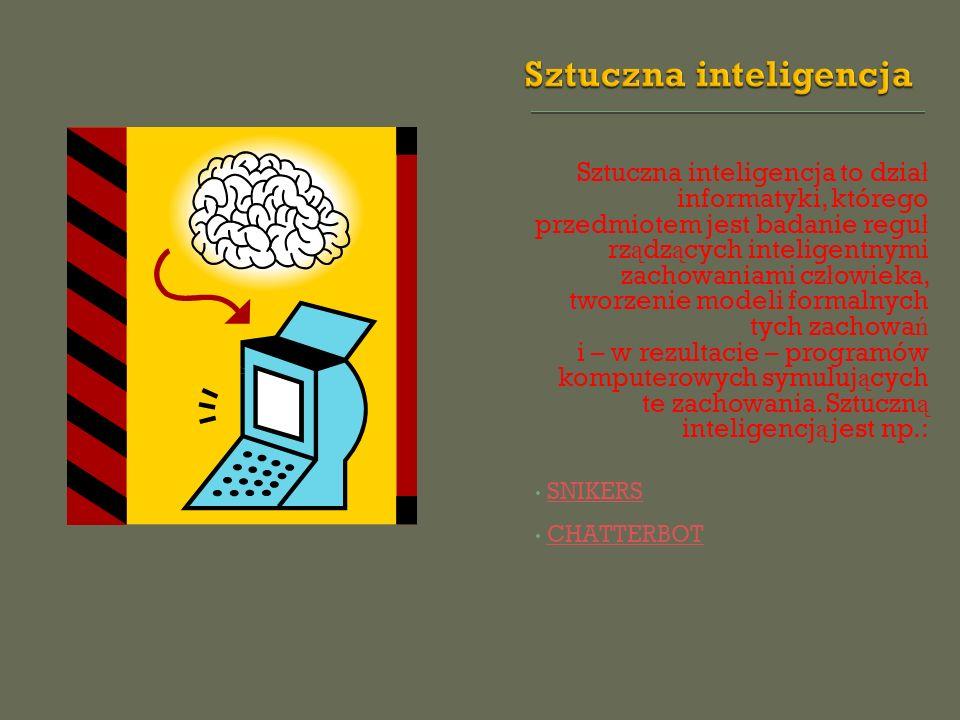 Sztuczna inteligencja to dzia ł informatyki, którego przedmiotem jest badanie regu ł rz ą dz ą cych inteligentnymi zachowaniami cz ł owieka, tworzenie