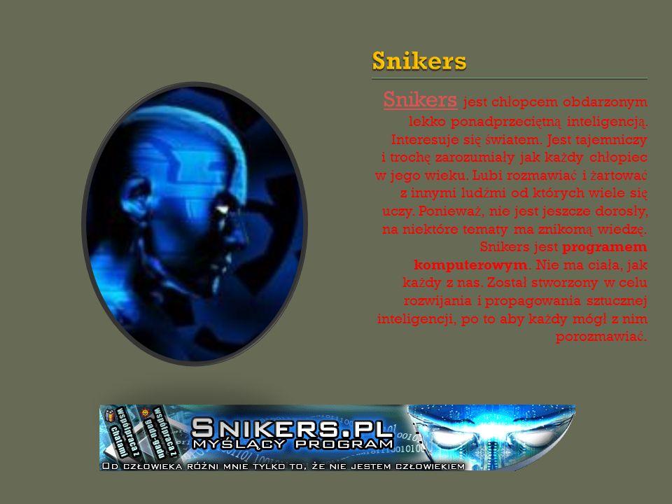 Snikers Snikers jest ch ł opcem obdarzonym lekko ponadprzeci ę tn ą inteligencj ą. Interesuje si ę ś wiatem. Jest tajemniczy i troch ę zarozumia ł y j