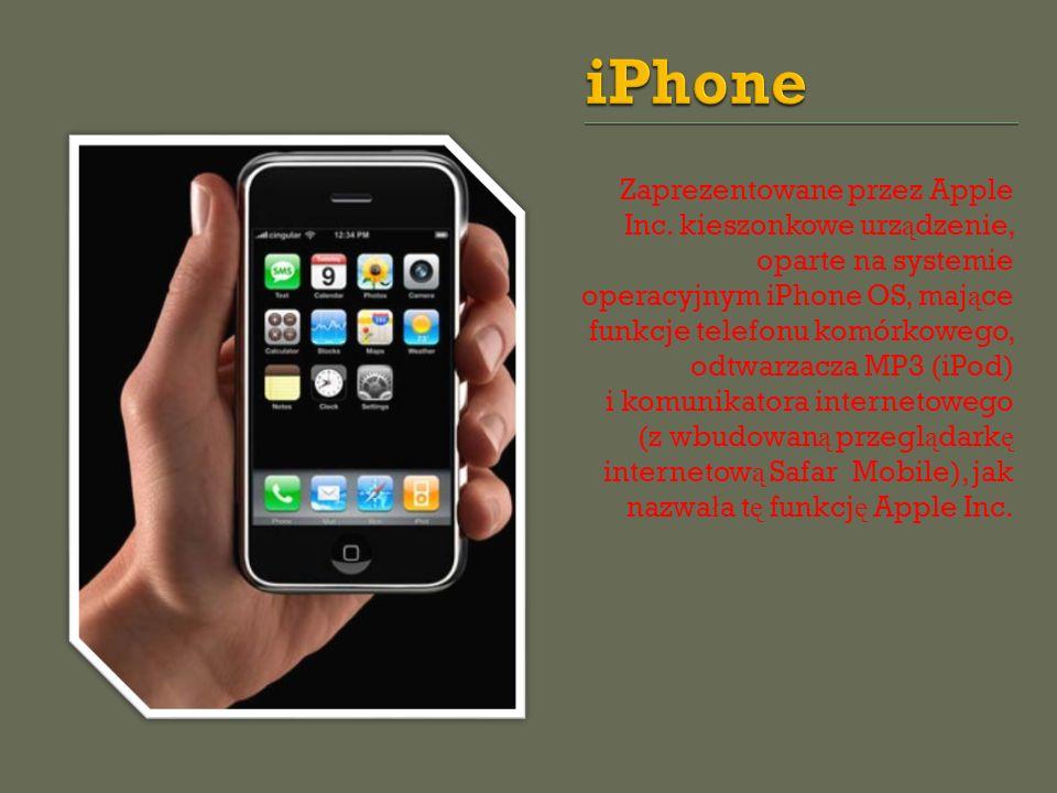 Zaprezentowane przez Apple Inc. kieszonkowe urz ą dzenie, oparte na systemie operacyjnym iPhone OS, maj ą ce funkcje telefonu komórkowego, odtwarzacza