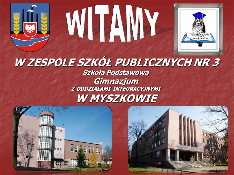 W ZESPOLE SZKÓŁ PUBLICZNYCH NR 3 Szkoła Podstawowa Gimnazjum Z ODDZIAŁAMI INTEGRACYJNYMI W MYSZKOWIE