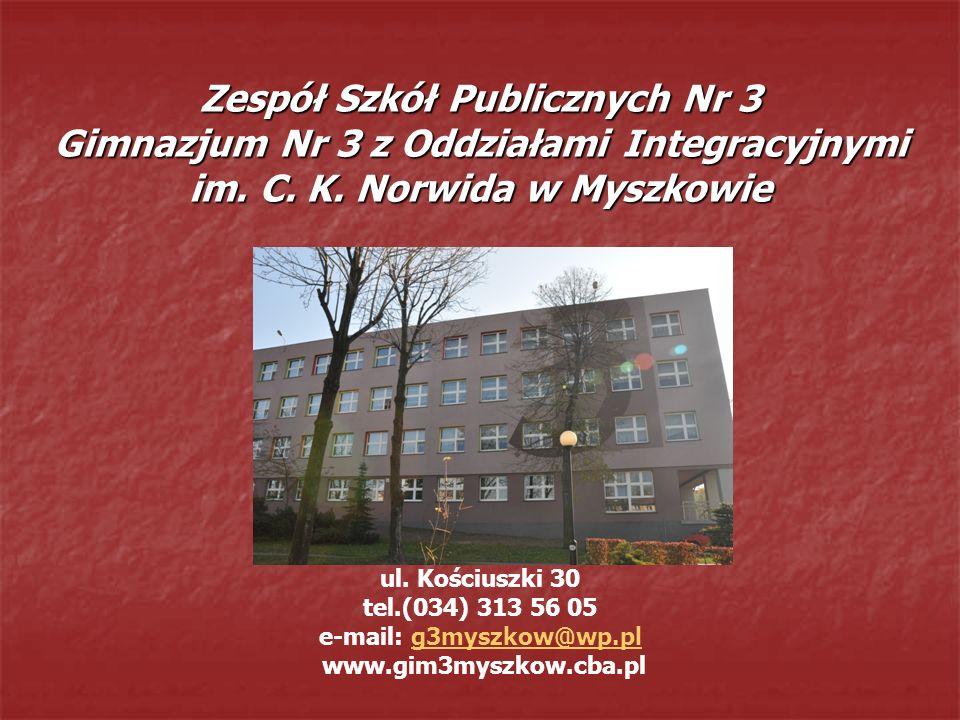 Zespół Szkół Publicznych Nr 3 Gimnazjum Nr 3 z Oddziałami Integracyjnymi im. C. K. Norwida w Myszkowie ul. Kościuszki 30 tel.(034) 313 56 05 e-mail: g