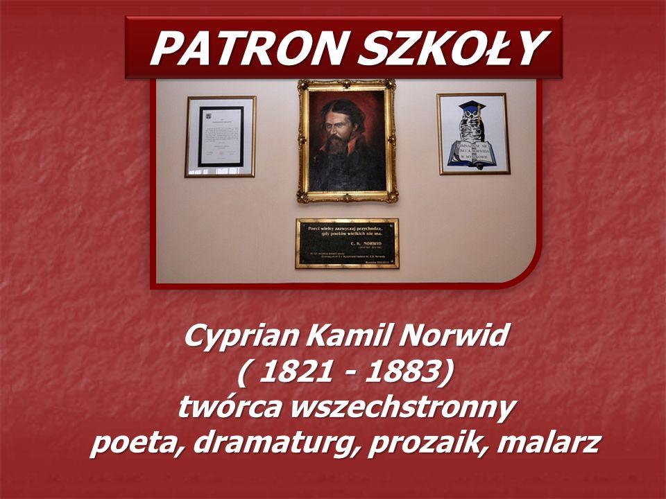 PATRON SZKOŁY Cyprian Kamil Norwid ( 1821 - 1883) twórca wszechstronny poeta, dramaturg, prozaik, malarz