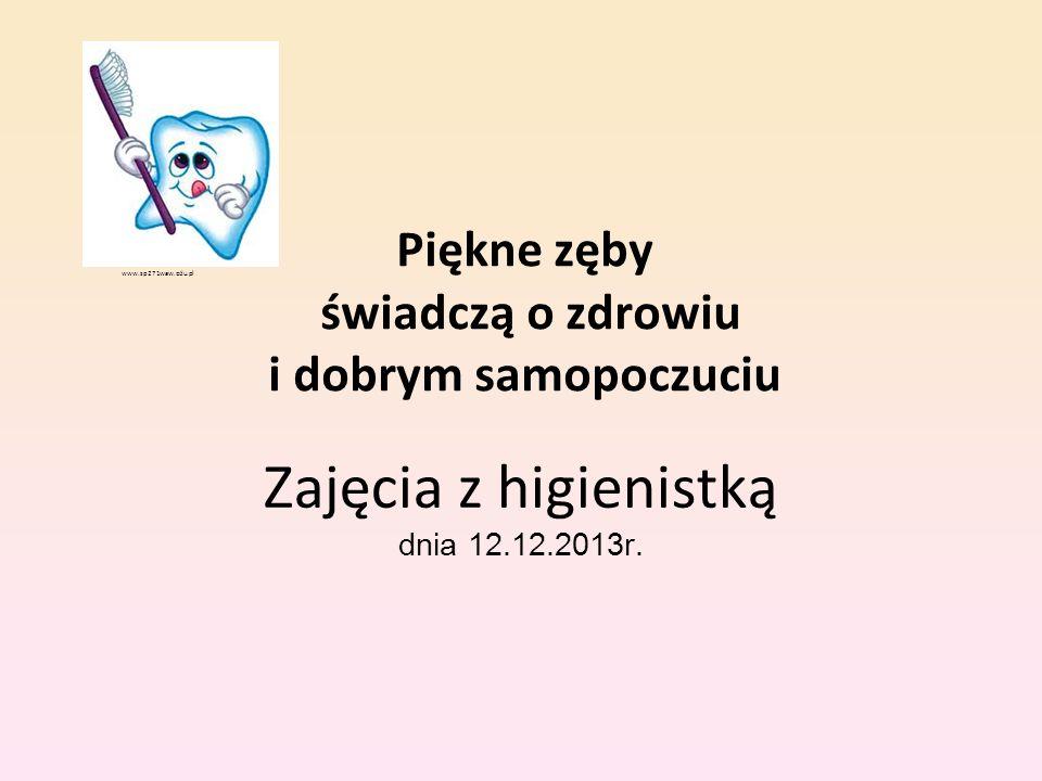 Piękne zęby świadczą o zdrowiu i dobrym samopoczuciu Zajęcia z higienistką dnia 12.12.2013r. www.sp271waw.edu.pl