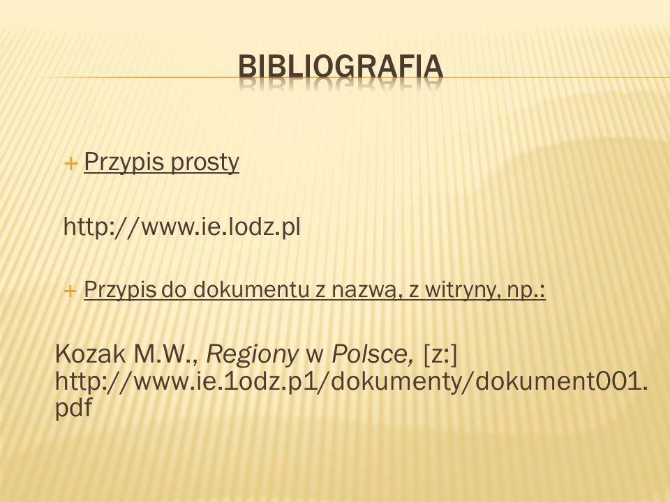 Przypis prosty http://www.ie.lodz.pl Przypis do dokumentu z nazwą, z witryny, np.: Kozak M.W., Regiony w Polsce, [z:] http://www.ie.1odz.p1/dokumenty/