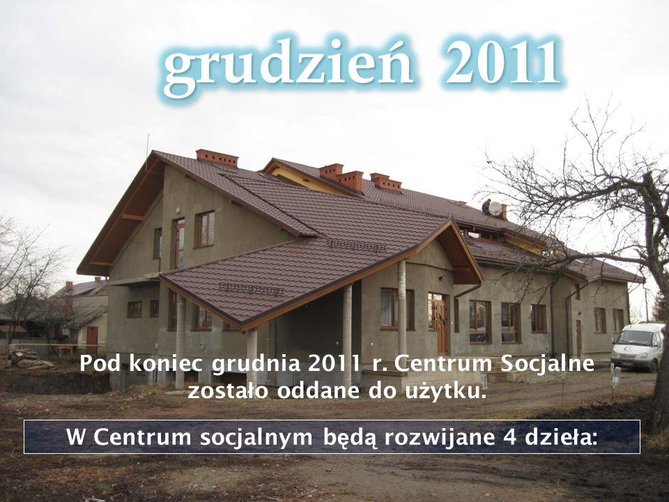 Pod koniec grudnia 2011 r. Centrum Socjalne zosta ł o oddane do u ż ytku. W Centrum socjalnym b ę d ą rozwijane 4 dzie ł a: