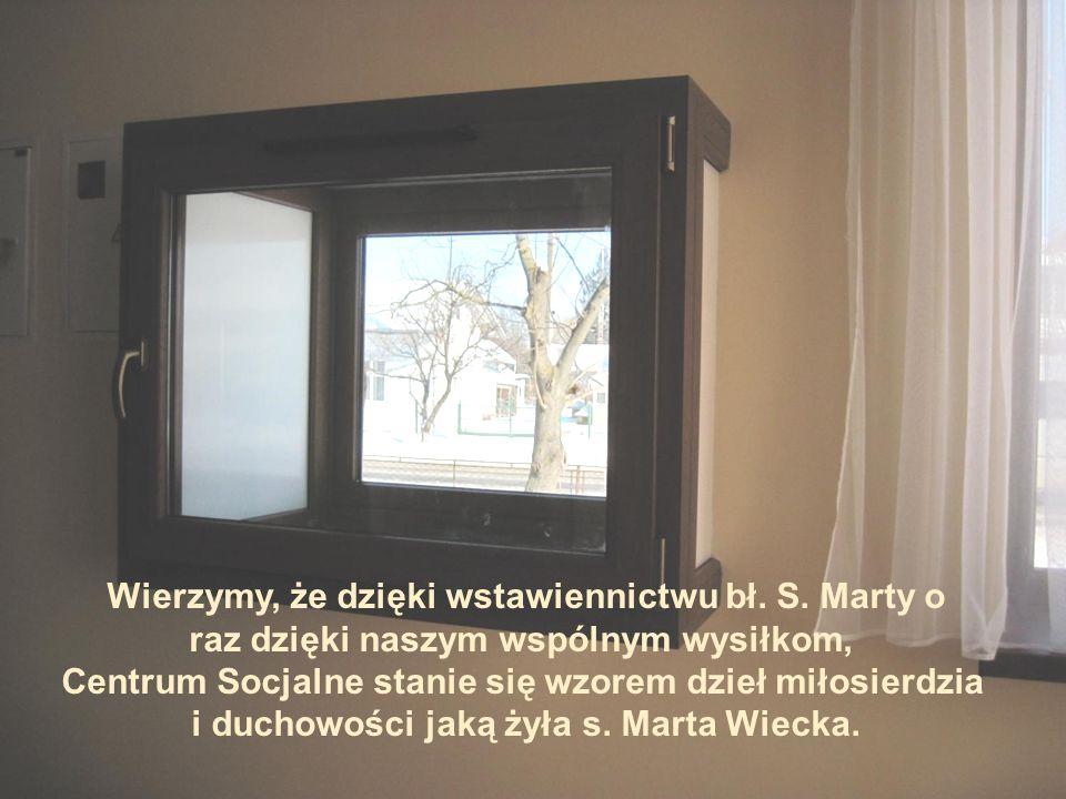 Wierzymy, że dzięki wstawiennictwu bł. S. Marty o raz dzięki naszym wspólnym wysiłkom, Centrum Socjalne stanie się wzorem dzieł miłosierdzia i duchowo