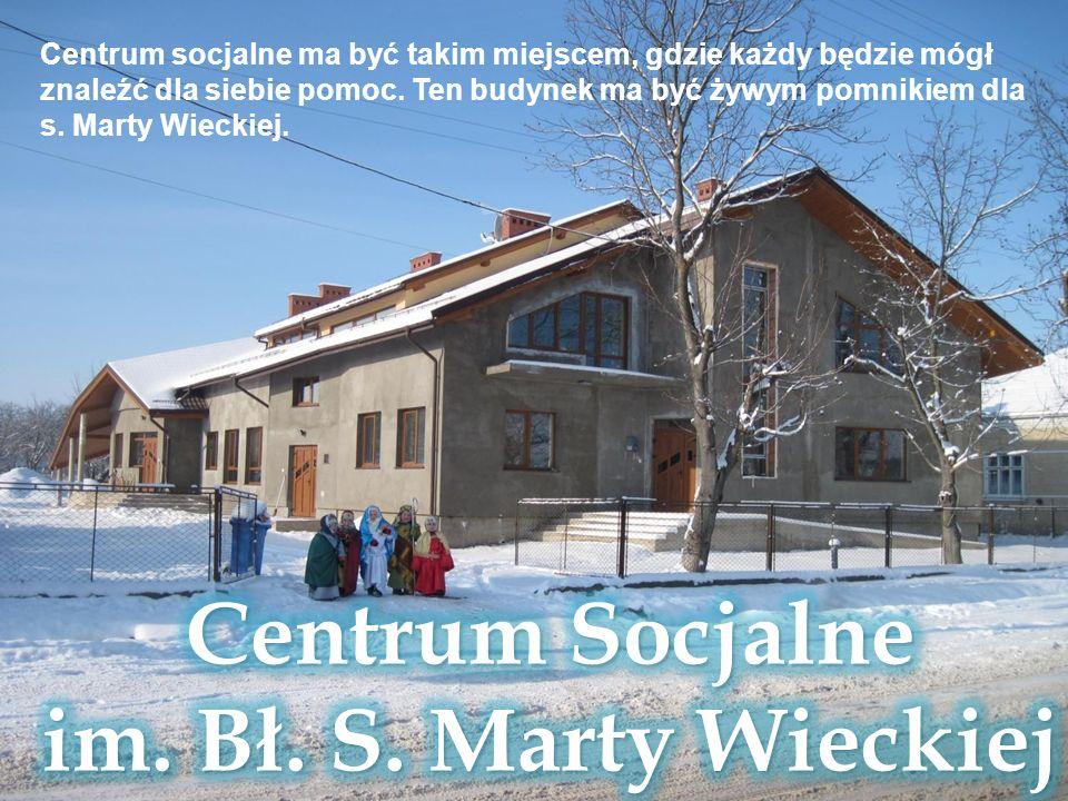Centrum socjalne ma być takim miejscem, gdzie każdy będzie mógł znaleźć dla siebie pomoc. Ten budynek ma być żywym pomnikiem dla s. Marty Wieckiej.