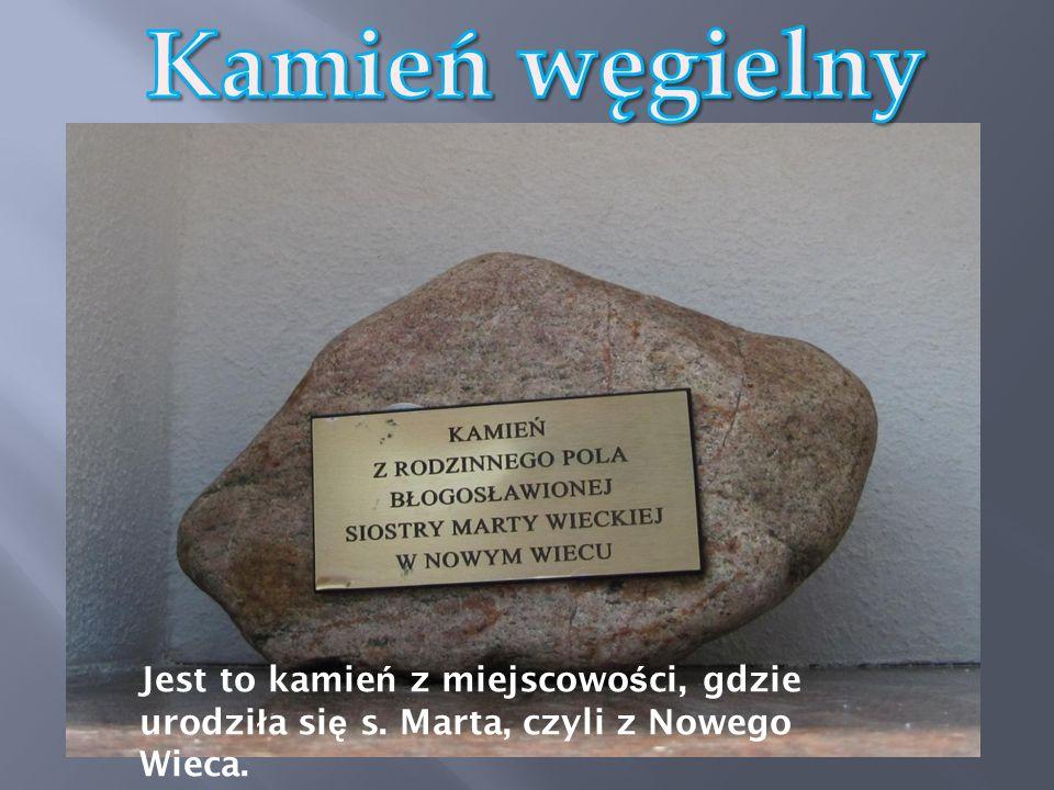 Jest to kamie ń z miejscowo ś ci, gdzie urodzi ł a si ę s. Marta, czyli z Nowego Wieca.