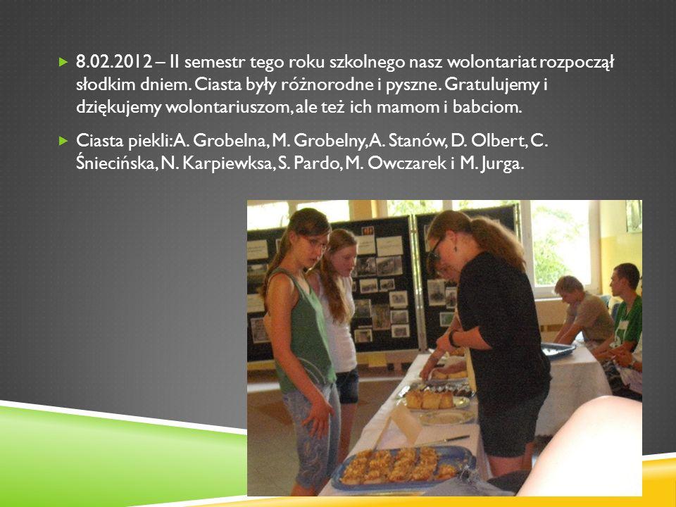 8.02.2012 – II semestr tego roku szkolnego nasz wolontariat rozpoczął słodkim dniem. Ciasta były różnorodne i pyszne. Gratulujemy i dziękujemy wolonta