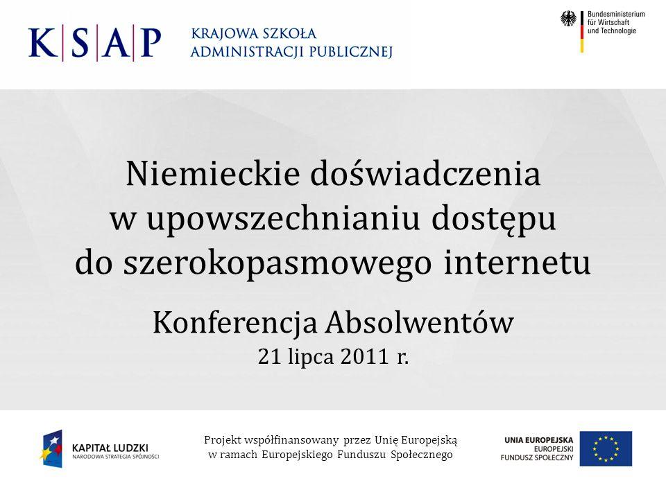 Projekt współfinansowany przez Unię Europejską w ramach Europejskiego Funduszu Społecznego Niemieckie doświadczenia w upowszechnianiu dostępu do szerokopasmowego internetu Konferencja Absolwentów 21 lipca 2011 r.