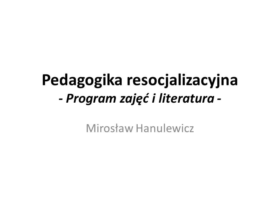 Pedagogika resocjalizacyjna - Program zajęć i literatura - Mirosław Hanulewicz