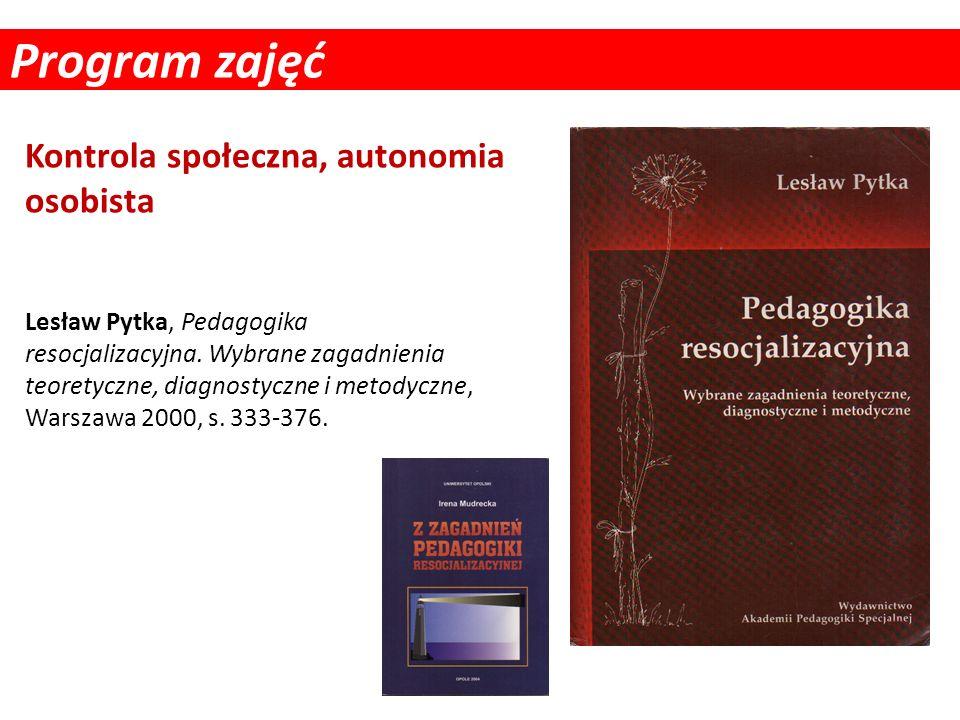 Program zajęć Lesław Pytka, Pedagogika resocjalizacyjna. Wybrane zagadnienia teoretyczne, diagnostyczne i metodyczne, Warszawa 2000, s. 333-376. Kontr