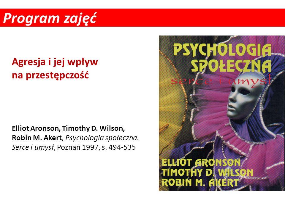 Program zajęć Elliot Aronson, Timothy D. Wilson, Robin M. Akert, Psychologia społeczna. Serce i umysł, Poznań 1997, s. 494-535 Agresja i jej wpływ na