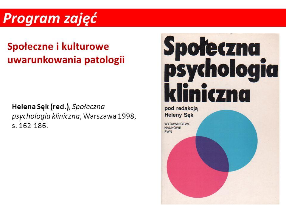 Program zajęć Społeczne i kulturowe uwarunkowania patologii Helena Sęk (red.), Społeczna psychologia kliniczna, Warszawa 1998, s. 162-186.