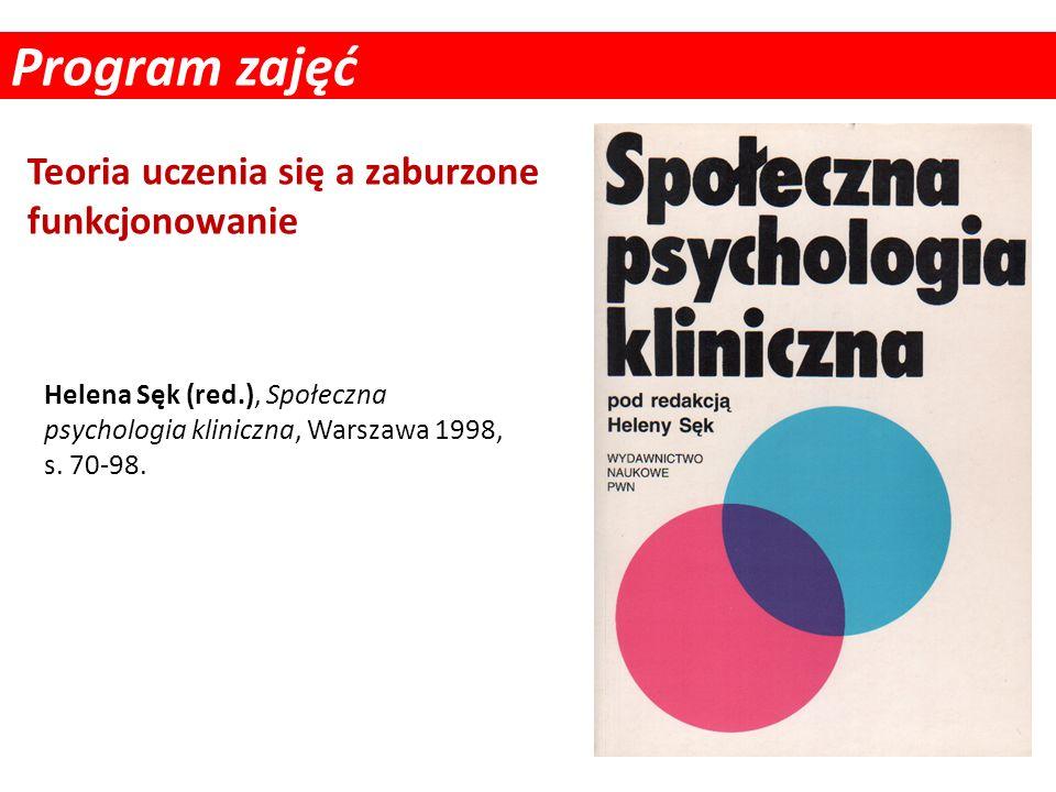Program zajęć Teoria uczenia się a zaburzone funkcjonowanie Helena Sęk (red.), Społeczna psychologia kliniczna, Warszawa 1998, s. 70-98.